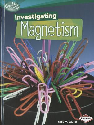 Investigating Magnetism By Walker, Sally M.